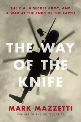 The Way of the Knife: The CIA, a Secret Army, anda