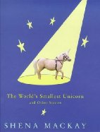 The worlds smallest unicorn, and other stories.