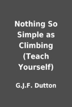 Nothing So Simple as Climbing.