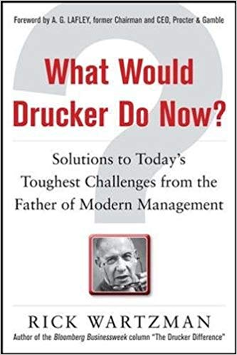 what would drucker do now?: solutions to today's toughest challenges from the father of modern manag