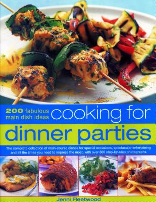 cooking for dinner parties: 200 fabulous main dish ideas