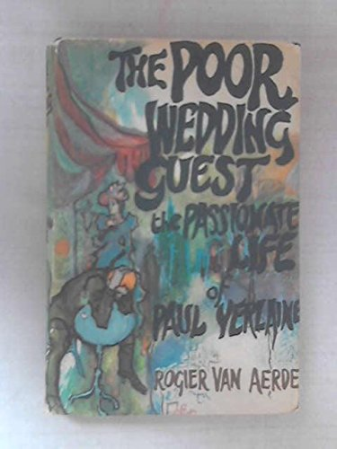 the poor wedding guest: the passionate life of paul verlaine