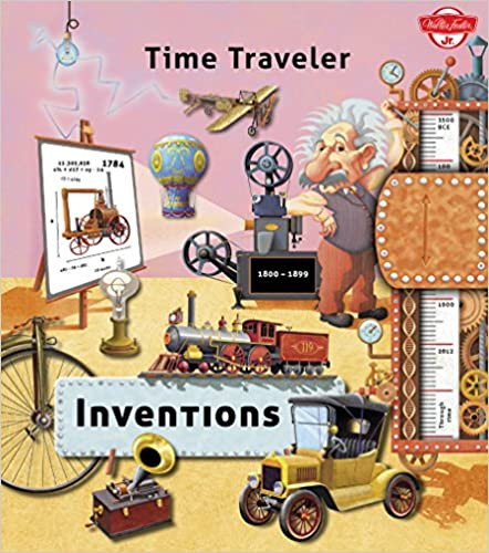 time traveler inventions: travel through time and take a peek into the world of scientific & technol