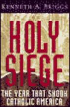 Holy Siege : the year that shook Catholic America