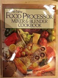 The New Food Processor Mixer & Blender Cookbook
