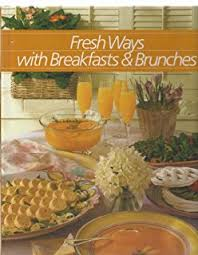 Fresh Ways with Breakfasts and Brunches