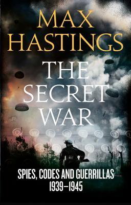 The Secret War : Spies, Codes and Guerrillas 1939-1945