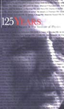 125 Years : The Physical Society & the Institute of Physics,