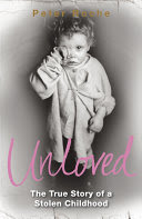 unloved : the true story of a stolen childhood