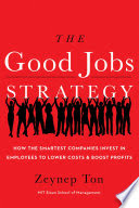 the good jobs strategy. hie tge smartest companies invest in employees to lower costs and boost prof