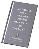 a cookbook for a man who probably only owns one saucepan