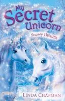 my secret unicorn : snowy dreams