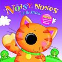 little kitten : noisy noses ( sound board book )